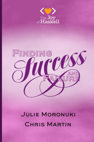 Book cover for Finding Success (and Failure) in Haskell by Julie Moronuki and Chris Martin